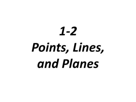 1-2 Points, Lines, and Planes