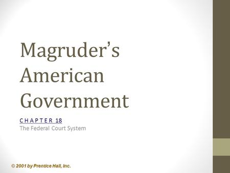 © 2001 by Prentice Hall, Inc. Magruder ' s American Government C H A P T E R 18 The Federal Court System.