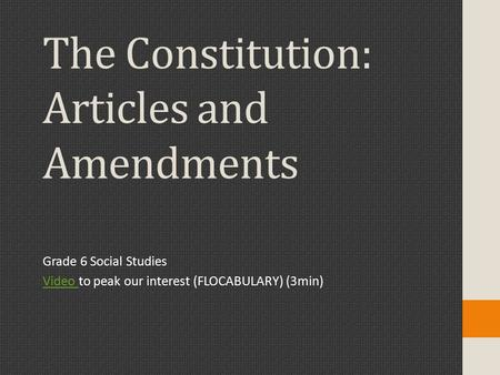The Constitution: Articles and Amendments Grade 6 Social Studies Video Video to peak our interest (FLOCABULARY) (3min)