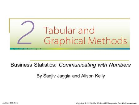 Business Statistics: Communicating with Numbers By Sanjiv Jaggia and Alison Kelly McGraw-Hill/Irwin Copyright © 2013 by The McGraw-Hill Companies, Inc.