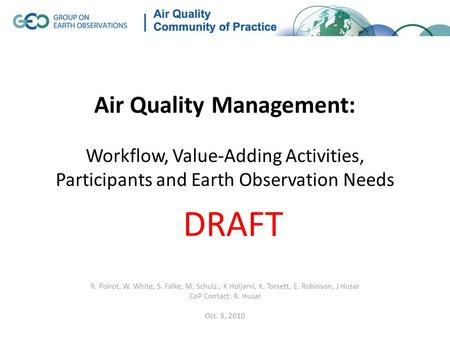 Air Quality Management: Workflow, Value-Adding Activities, Participants and Earth Observation Needs R. Poirot, W. White, S. Falke, M. Schulz., K Hoijarvi,
