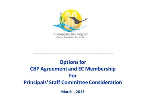 Options for CBP Agreement and EC Membership For Principals' Staff Committee Consideration March, 2013.