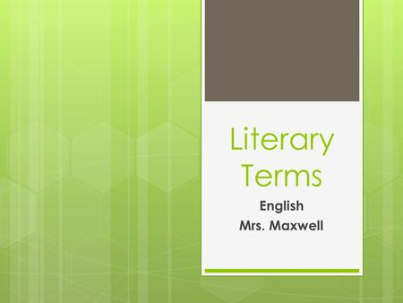 Literary Terms English Mrs. Maxwell.