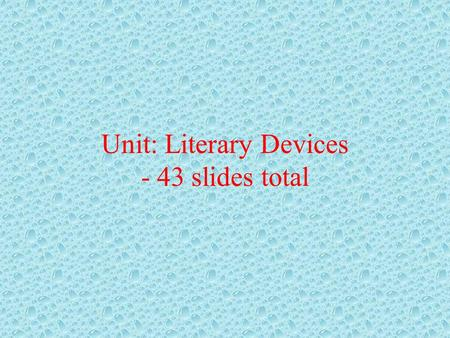 Unit: Literary Devices - 43 slides total Literary Devices Part 1.