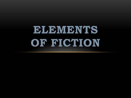 ELEMENTS OF FICTION. CHARACTERS A character is a person, animal, or imaginary creature 2 Kinds of Characters: Protagonist: main character or hero Antagonist: