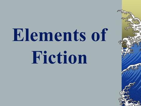 Elements of Fiction. setting The time, place, and atmosphere of a story including… geographical location (London, Texas, the Caribbean, etc.) time period.