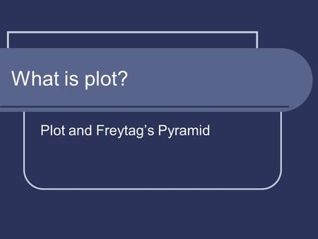 What is plot? Plot and Freytag's Pyramid. What is plot? Plot is the literary element that describes the structure of a story/novel. Plot is the series.