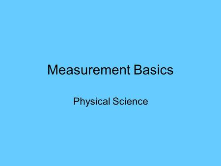 Measurement Basics Physical Science. Why is it important to make accurate and precise measurements? Accuracy is the correctness of a measurement. If your.