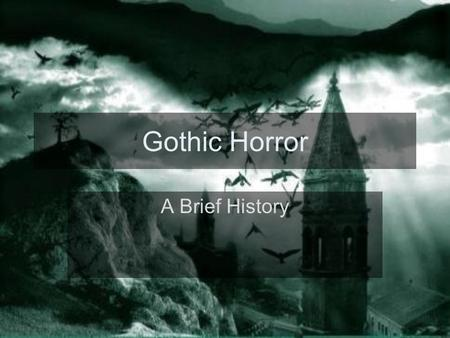 Gothic Horror A Brief History. The birth of a genre The Gothic Novel is a genre of literature It combines elements of both horror and romance. It was.