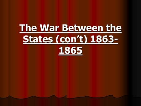 "The War Between the States (con't) 1863- 1865. The Campaigns of 1863 Chancellorsville Confederate casualties The death of Gen. ""Stonewall"" Jackson."