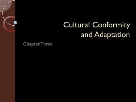 Cultural Conformity and Adaptation Chapter Three 1.