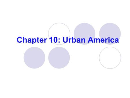 Chapter 10: Urban America. IMMIGRANTS AND URBANIZATION AMERICA BECOMES A MELTING POT IN THE LATE 19 TH & EARLY 20 TH CENTURY.