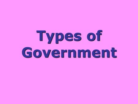 Types of Government. monarchy ruled by a monarch who usually inherits the authority.