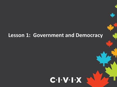 Lesson 1: Government and Democracy. What is government? The role of government is to make decisions and laws for the people living in its country, province,