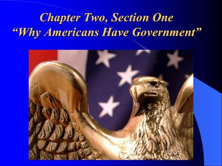 "Chapter Two, Section One ""Why Americans Have Government"""