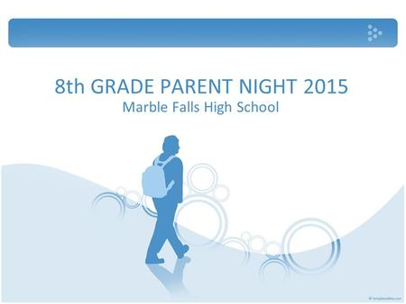 8th GRADE PARENT NIGHT 2015 Marble Falls High School.