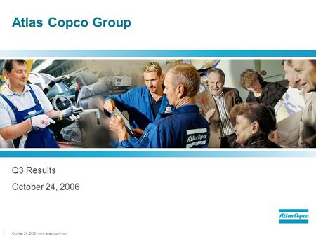 October 24, 2006 www.atlascopco.com1 Atlas Copco Group Q3 Results October 24, 2006.