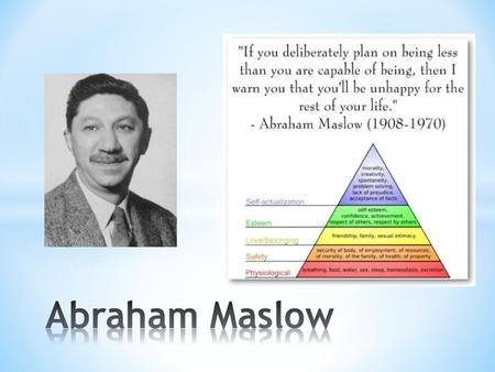 * Theory developed to rank needs of all people * Marks the development of people in stages * 5 stages to complete self-understanding * Maslow's belief.