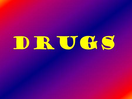 Drugs. A Drug is: A substance other than food that changes the way the body or mind works.