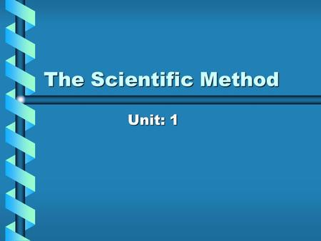 The Scientific Method Unit: 1. What is Science? Science is an organized way of using evidence to understand the natural world.Science is an organized.