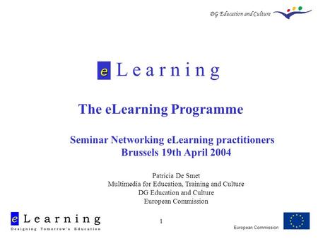 European Commission DG Education and Culture 1 L e a r n i n g The eLearning Programme e Seminar Networking eLearning practitioners Brussels 19th April.