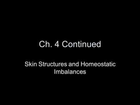 Ch. 4 Continued Skin Structures and Homeostatic Imbalances.