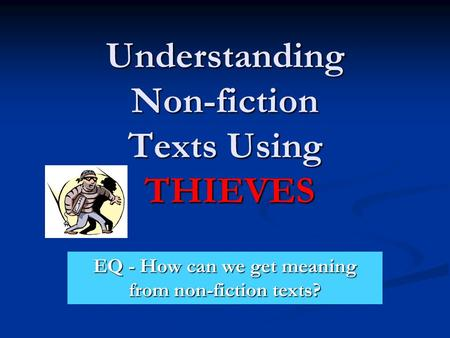 Understanding Non-fiction Texts Using THIEVES EQ - How can we get meaning from non-fiction texts?