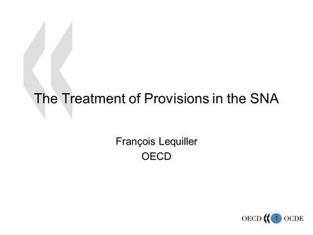 1 The Treatment of Provisions in the SNA François Lequiller OECD.