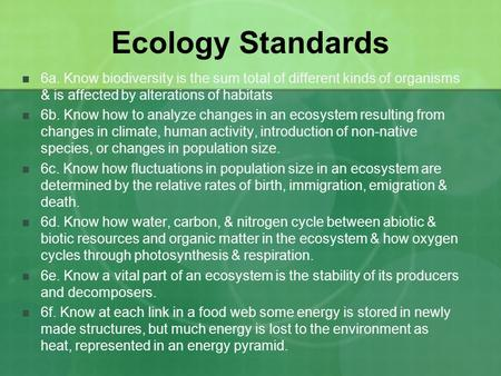 Ecology Standards 6a. Know biodiversity is the sum total of different kinds of organisms & is affected by alterations of habitats 6b. Know how to analyze.