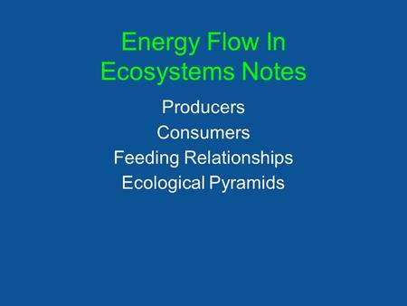 Energy Flow In Ecosystems Notes Producers Consumers Feeding Relationships Ecological Pyramids.