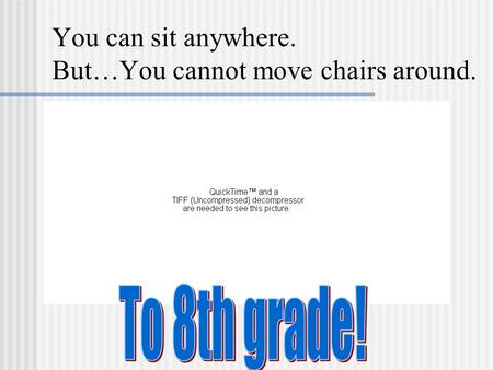 You can sit anywhere. But…You cannot move chairs around.