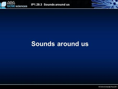 © Oxford University Press 2011 IP1.29.3 Sounds around us Sounds around us.