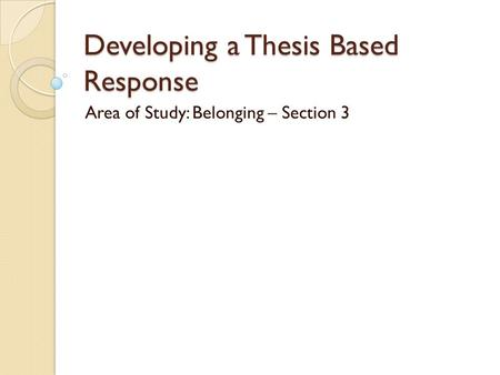 Developing a Thesis Based Response Area of Study: Belonging – Section 3.