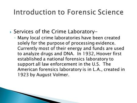  Services of the Crime Laboratory- ◦ Many local crime laboratories have been created solely for the purpose of processing evidence. Currently most of.