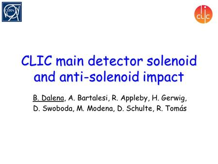 CLIC main detector solenoid and anti-solenoid impact B. Dalena, A. Bartalesi, R. Appleby, H. Gerwig, D. Swoboda, M. Modena, D. Schulte, R. Tomás.
