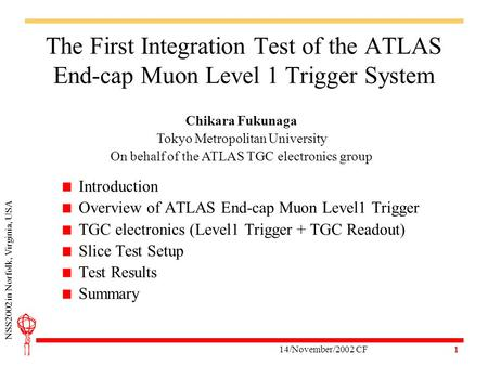 14/November/2002 CF NSS2002 in Norfolk, Virginia, USA 1 The First Integration Test of the ATLAS End-cap Muon Level 1 Trigger System Introduction Overview.