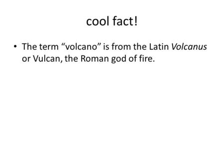 "Cool fact! The term ""volcano"" is from the Latin Volcanus or Vulcan, the Roman god <strong>of</strong> <strong>fire</strong>."