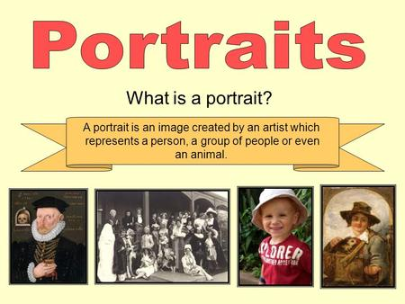 What is a portrait? A portrait is an image created by an artist which represents a person, a group of people or even an animal.