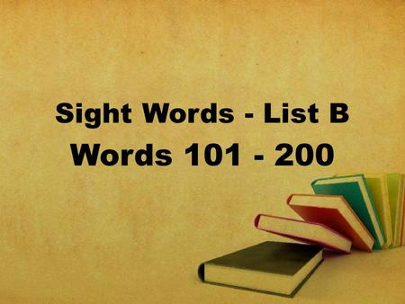 Sight Words - List B Words 101 - 200. over new sound.