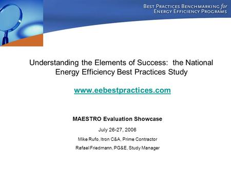 Understanding the Elements of Success: the National Energy Efficiency Best Practices Study www.eebestpractices.comwww.eebestpractices.com MAESTRO Evaluation.