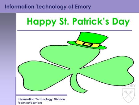Information Technology at Emory Information Technology Division Technical Services Happy St. Patrick's Day.