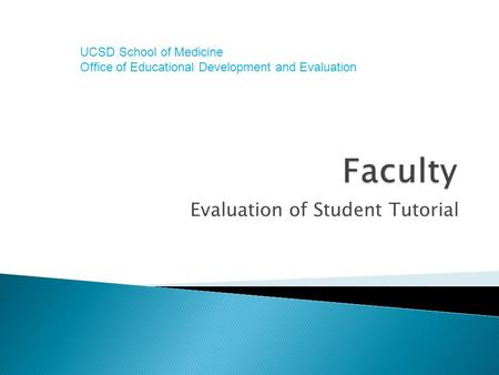 Evaluation of Student Tutorial UCSD School of Medicine Office of Educational Development and Evaluation.