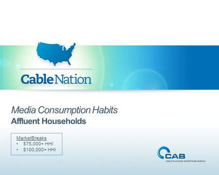 Media Consumption Habits Affluent Households MarketBreaks $75,000+ HHI $100,000+ HHI.