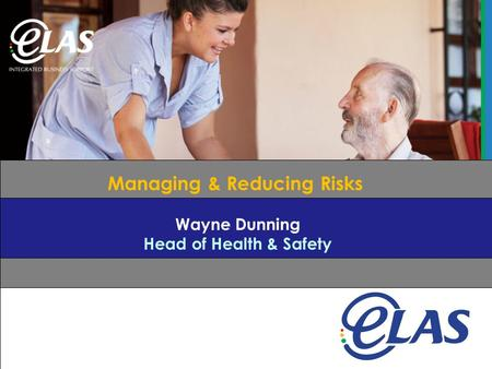 Employment Law Advisory Service Managing & Reducing Risks Wayne Dunning Head of Health & Safety.