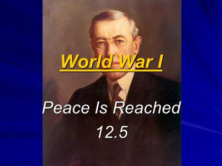 World War I Peace Is Reached 12.5. Wilson's Fourteen Points Armistice was only the first step towards peace 1917- Wilson invited scholars to advise him.