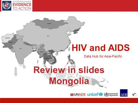 HIV and AIDS Data Hub for Asia-Pacific 11 HIV and AIDS Data Hub for Asia-Pacific Review in slides Mongolia.