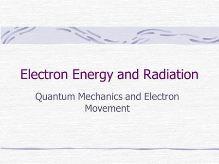 Electron Energy and Radiation Quantum Mechanics and Electron Movement.
