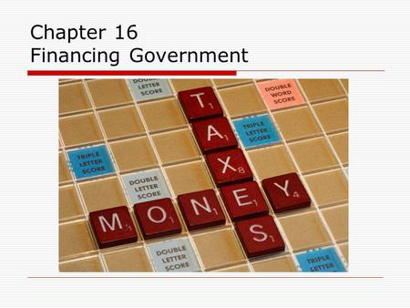 Chapter 16 Financing Government. Power to Tax  Congress is given the power to tax by the Constitution.