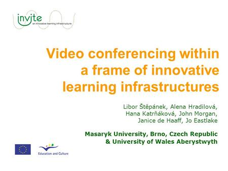 <strong>Video</strong> <strong>conferencing</strong> within a frame of innovative learning infrastructures Libor Štěpánek, Alena Hradilová, Hana Katrňáková, John Morgan, Janice de Haaff,