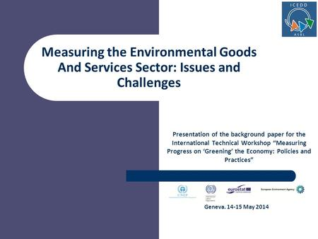 Measuring the Environmental Goods And Services Sector: Issues and Challenges Presentation of the background paper for the International Technical Workshop.